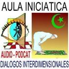 EL ISLAM - UN CAMINO HACIA LA DEVOCIÓN CON DIOS - Aula Inciática - Diálogos Interdimensionales