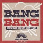 PONENT ROOTS MIXTAPES - BANG BANG (Boss Sounds Reggae)