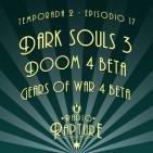 Radio Rapture - 2x17: Dark Souls 3, Beta Gears 4 y Beta Doom 4