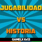 GAMELX 6x13 - Jugabilidad vs Historia