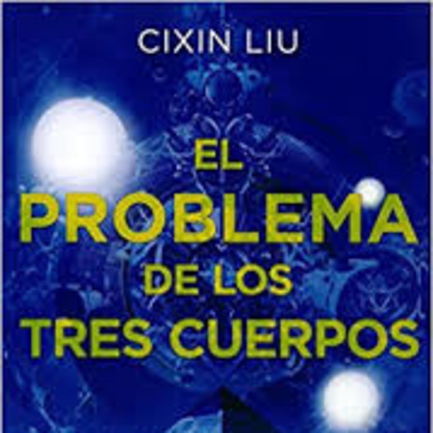 LCF #3x7 - El problema de los tres cuerpos de Cixin Liu en Podcast de  Leyendo Ciencia Ficción en mp3(23/04 a las 19:09:36) 02:02:17 25571936 -  iVoox