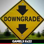 GAMELX 6x22 - ¿Nos engañan las compañías con los downgrades?