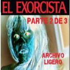 LODE 4x18 -Archivo Ligero- EL EXORCISTA parte 2 de 3