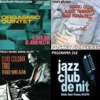 Programa 250: Orgàsmic Quintet; Amadeu Casas, August Tharrats i Nono Fernández; Lluís Coloma Trio.