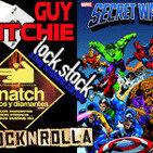 LODE 5x10 –Archivo Ligero– Lock & Stock + Snatch + RockNRolla, Secret Wars 30º aniversario