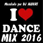 I LOVE DANCE CLUB MIX 2016 Mezclado por DJ Albert