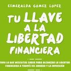 Tu llave a la libertad financiera (con Esmeralda Gómez)