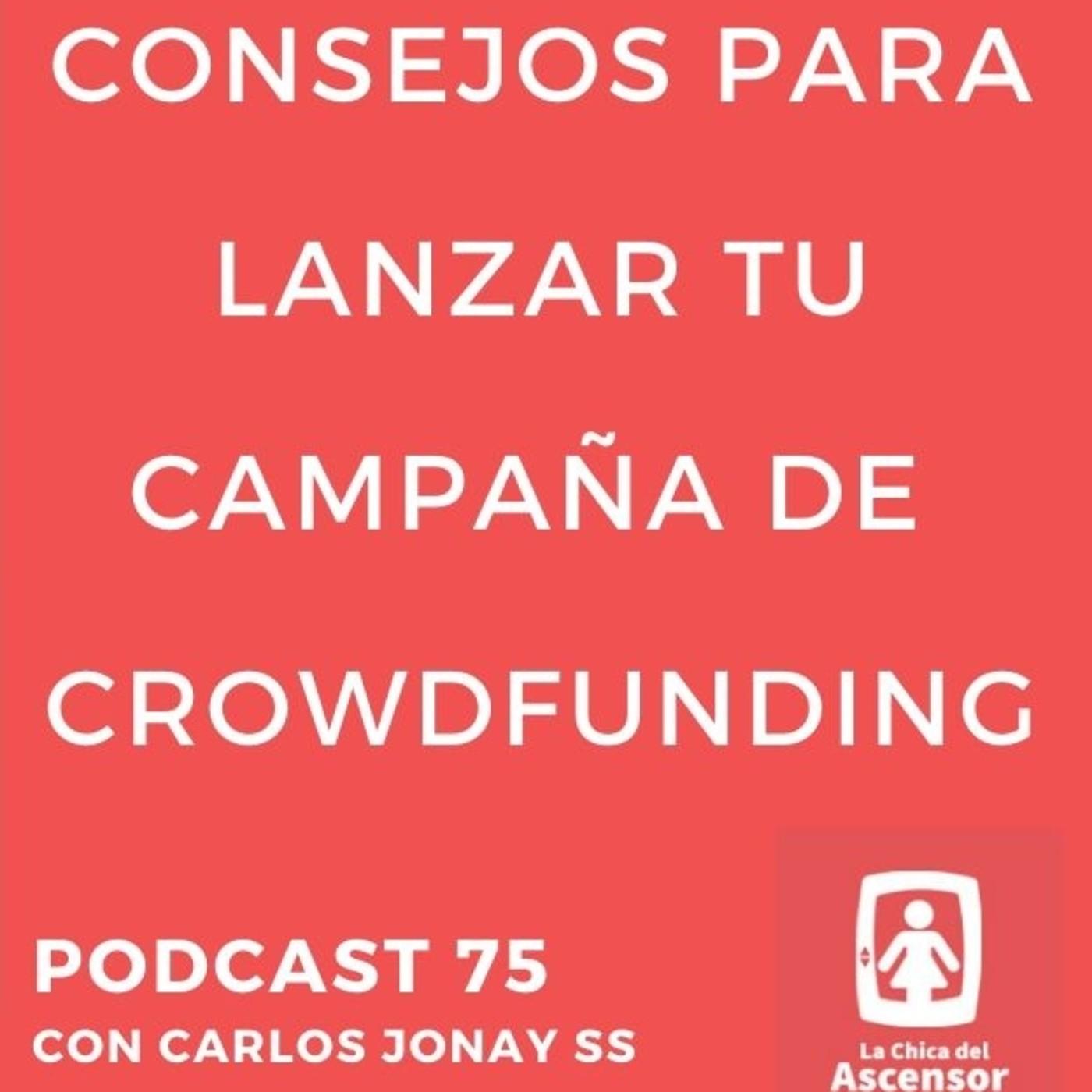 75 - Consejos para lanzar tu Campaña de Crowdfunding