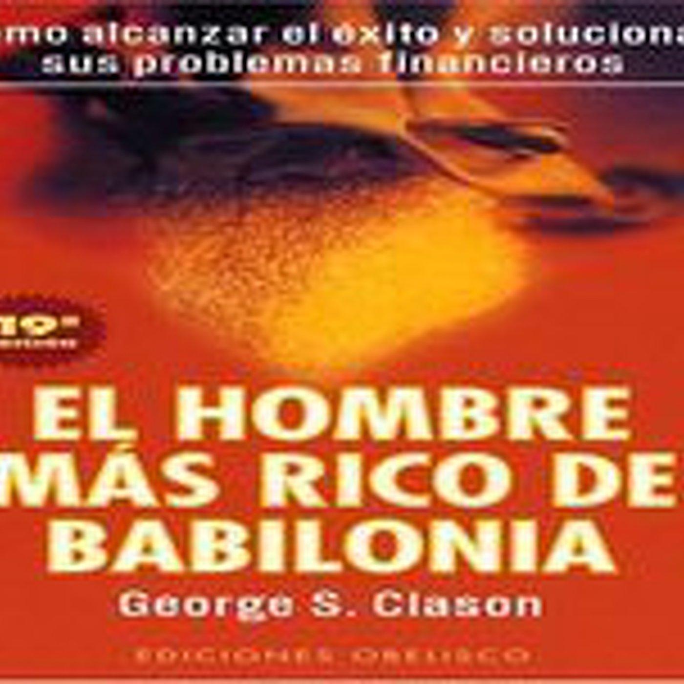 Audiolibro: El hombre mas rico de babilonia - George S. Clason en  AUDIOLIBROS: ECONOMÍA Y FINANZAS en mp3(26/03 a las 20:24:46) 04:06:09  4269728 - iVoox