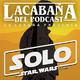 La Cabaña presenta: Han Solo, una historia de Star Wars?