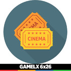 GAMELX 6x26 - Off Topic: Tertulia Cinéfila