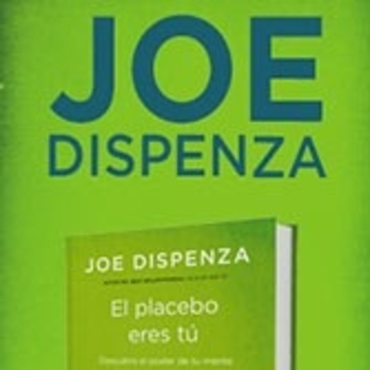 El placebo eres tu, Joe Dispenza Cap.1 en El placebo eres tu, Joe Dispensa  en mp3(08/11 a las 04:37:01) 53:38 21941620 - iVoox