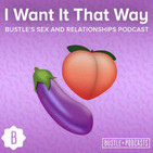 I Want It That Way: Bustle's Sex and Relationships