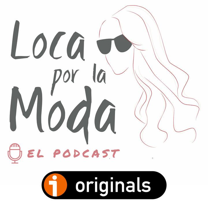 Loca por la Moda - El Podcast