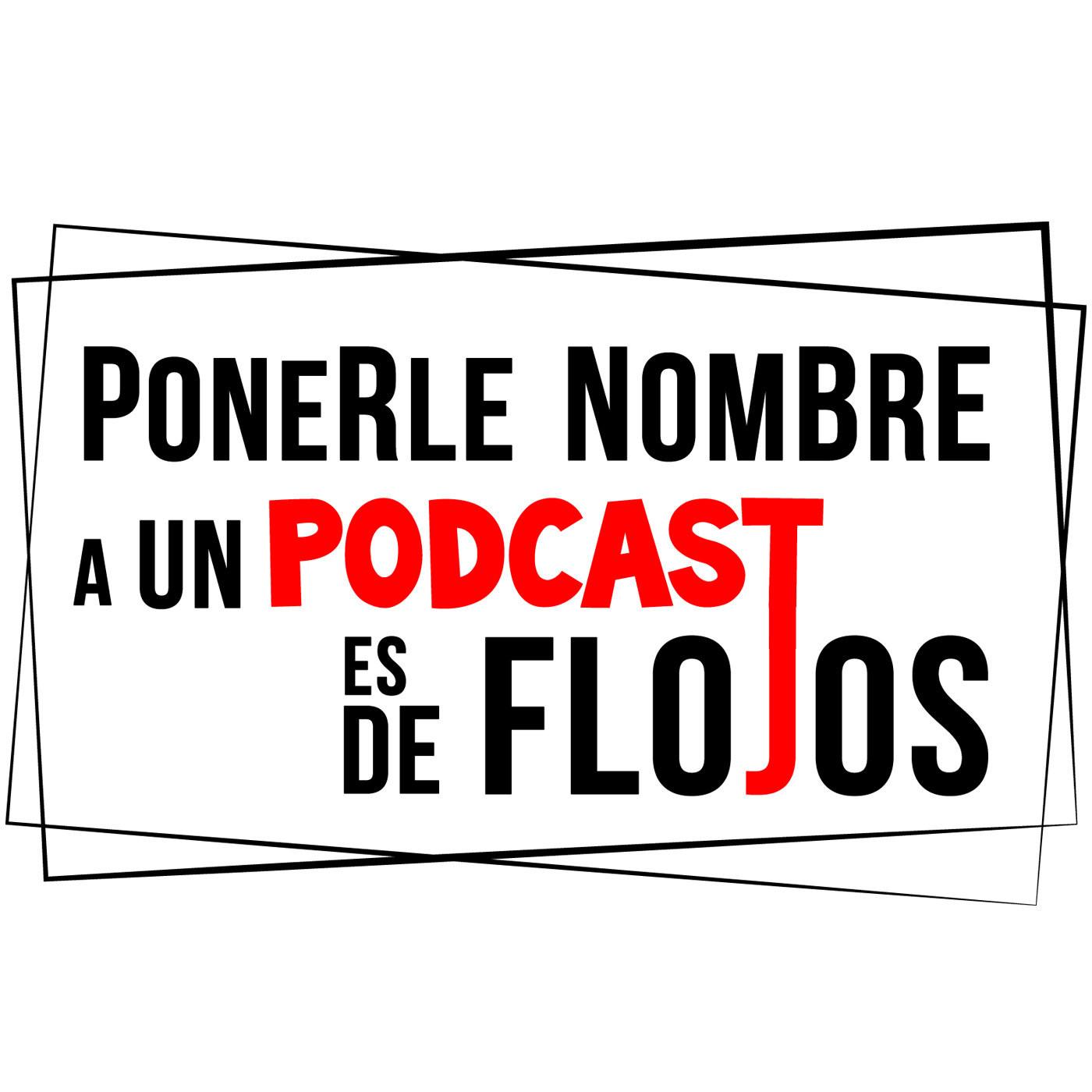 <![CDATA[Ponerle Nombre a un Podcast es de Flojos]]>