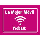 Podcast de La Mujer Móvil - Carmen Martín Robledo