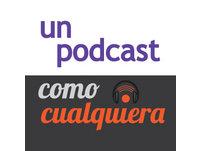 <![CDATA[Un Podcast ComoCualquiera]]>
