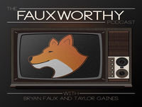 Fauxworthy Podcast Episode 41 PREVIEW