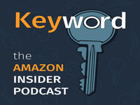 Keyword- the Amazon Insider Podcast Episode 074 - Amazon Sponsored Products Ad Retargeting in Beta with Mike Ziegler,...