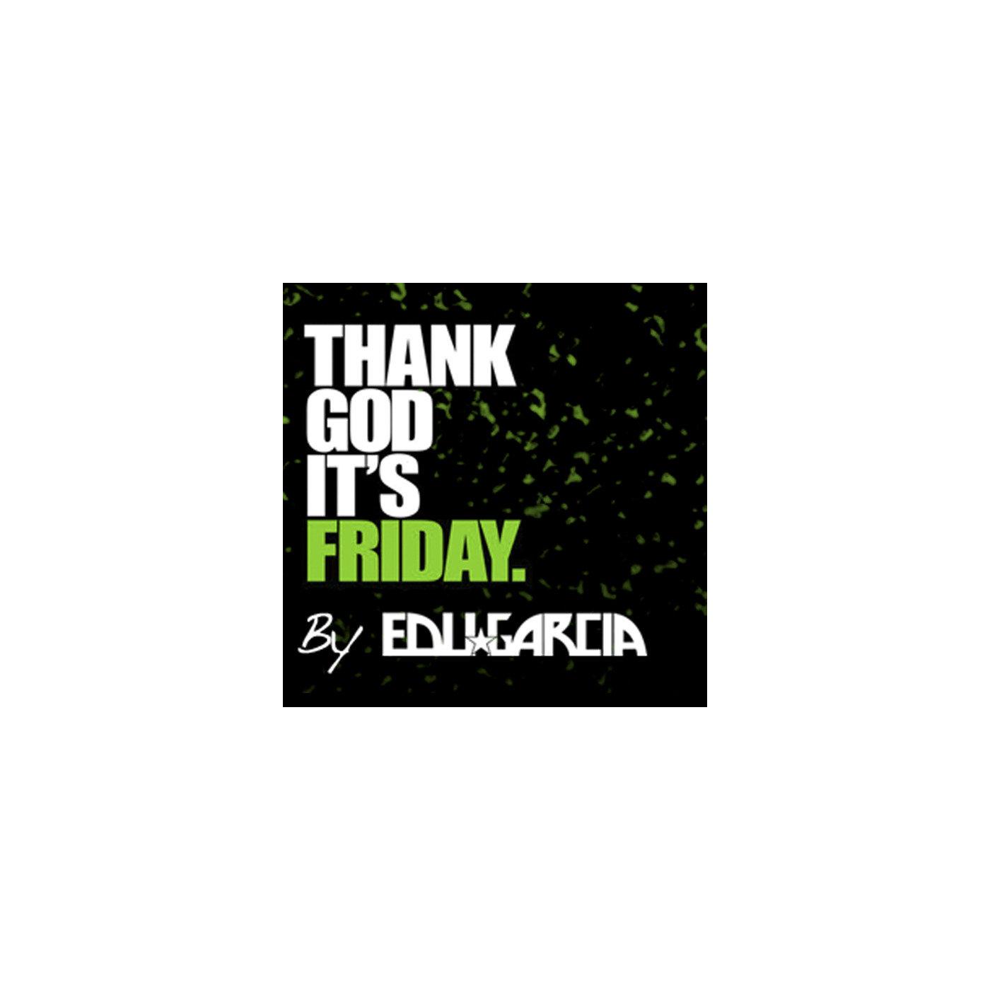 <![CDATA[Thank God it's Friday by Eduardo Garcia ]]>
