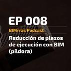 008 Reducción de plazos de ejecución gracias a BIM (píldora)