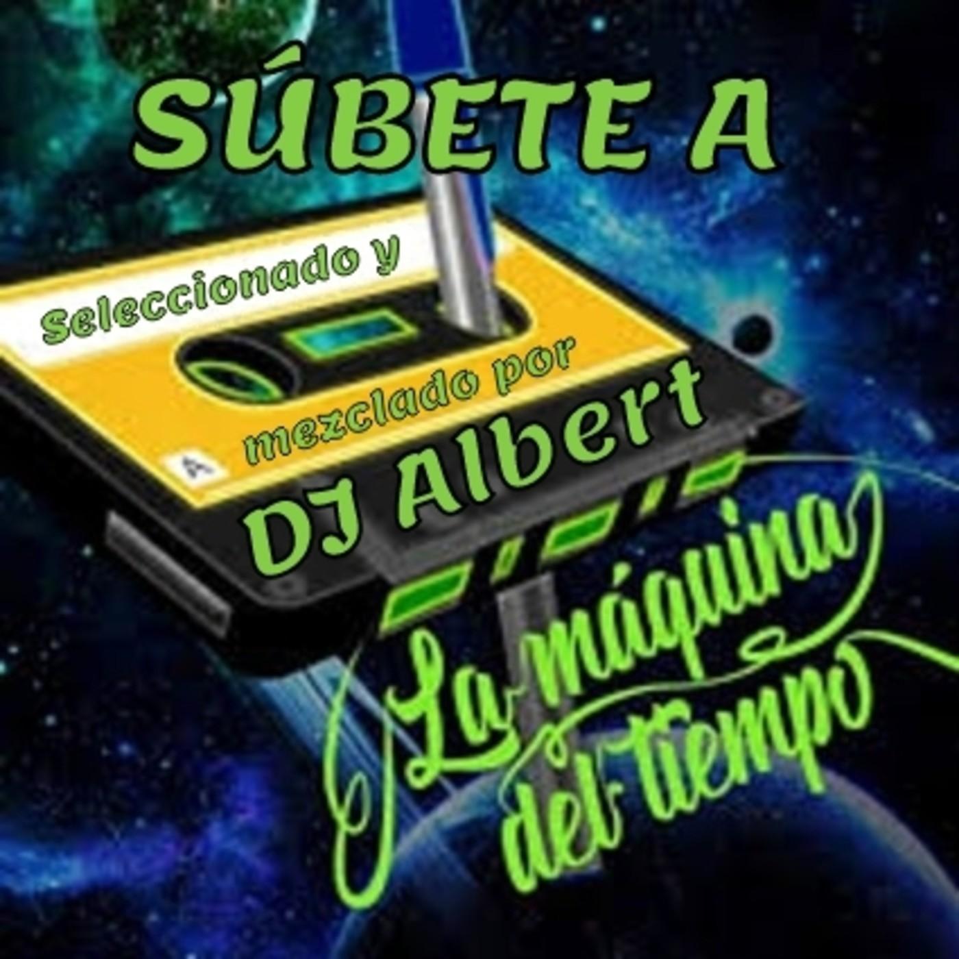 SÚBETE A LA MÁQUINA DEL TIEMPO Seleccionado y mezclado por DJ Albert