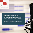 #01 Podcast Introductorio. ¡Bienvenidos a #LIVETHEPROCESS!