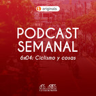 6x04 Podcast Semanal: Ciclismo y cosas