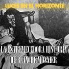 Luces en el Horizonte: LA ESTREMECEDORA HISTORIA DE BLANCHE MONNIER