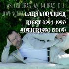 Aguas Turbias 30 - Las oscuras aventuras del jovencito Lars Von Trier: Riget y Anticristo