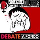 Debate A Fondo - Violencia contra las mujeres II