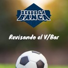 Revisando el V/Bar Ep 09 (18/11/2019)