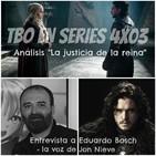 TBO EN SERIES 4X03 - JUEGO DE TRONOS 7X03 LA JUSTICIA DE LA REINA THE QUEEN'S JUSTICE y ENTREVISTA A EDUARDO BOSCH