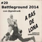 A Ras De Lona #20 - WWE Battleground 2014