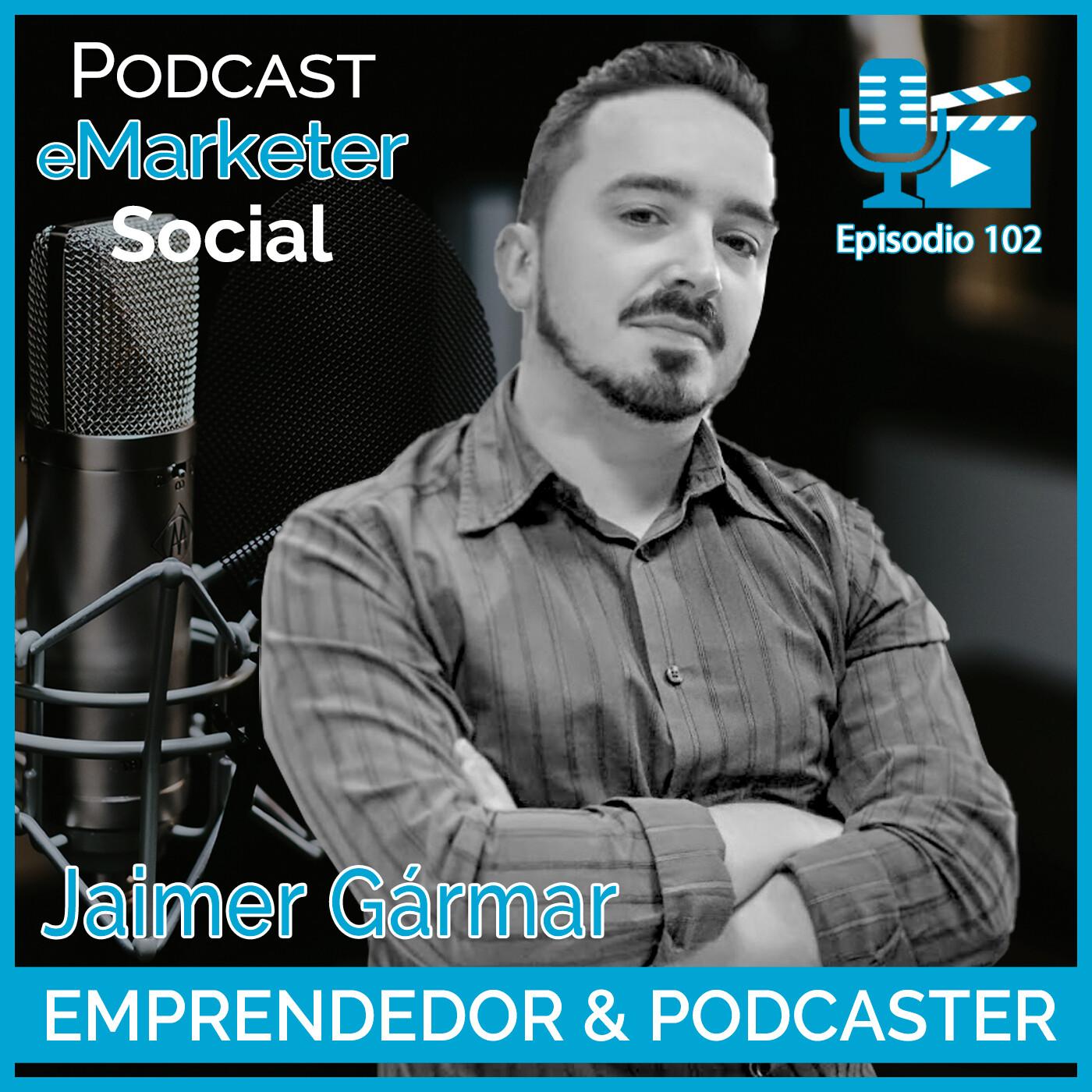 102 Jaime Gármar 2º parte de la entrevista en Podcast eMarketerSocial