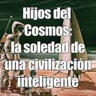 Hijos del Cosmos: la soledad de una civilización inteligente