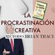 ¿Qué es la Procrastinación Creativa?-Método Brian Tracy