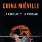 LCF #4x8 - La ciudad y la ciudad de China Miéville