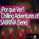 El Ajo Recomienda: ¿Por qué Ver? Chilling Adventures of SABRINA [Serie]