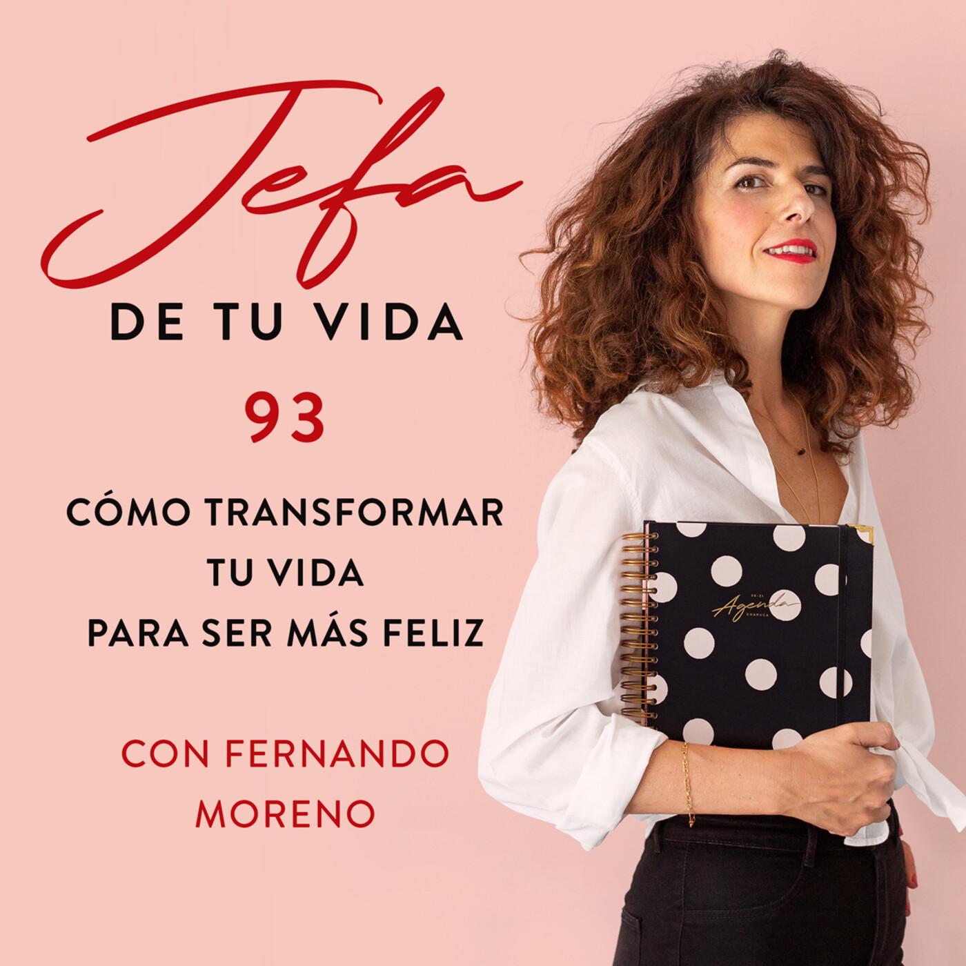 93. Cómo transformar tu vida para ser más feliz. Con Fernando Moreno.