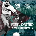 Fútbol y política: Fidel Castro - Radio La Pizarra - 21 sep 19