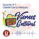 #ViernesCultural - Episodio 1 - Gabriel García Márquez