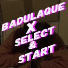 Badulaque X Select y Start : Podcastic Five