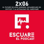 2x06 El futuro de Apex Legends, ¿Scalebound en Switch? y la actualidad del hardware
