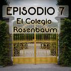 Episodio 7: El Colegio Rosenbaum.