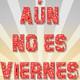 ¡Aún no es viernes! | 22/01/2020
