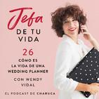 Ep 26. Cómo es la vida de una wedding planner. Con Wendy Vidal.