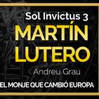 Sol Invictus 3: 'Martín Lutero, el monje que cambió Europa con Andreu Grau'