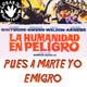 La Humanidad en Peligro pues a Marte yo Emigro CdM 21