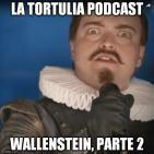 La Tortulia #47 - Wallenstein, parte 2